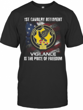 1St Cavalry Regiment Vigilance Is The Price Of Freedom American Flag Independence Day T-Shirt
