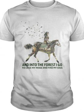 And Into The Forest I Go To Lose My Mind And Find My Soul Horse Girl shirt