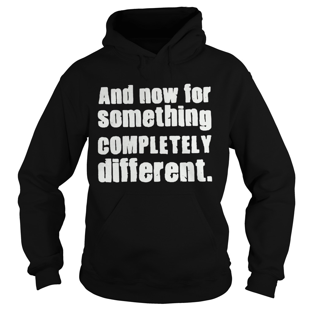 And Now For Something Completely Different  Hoodie