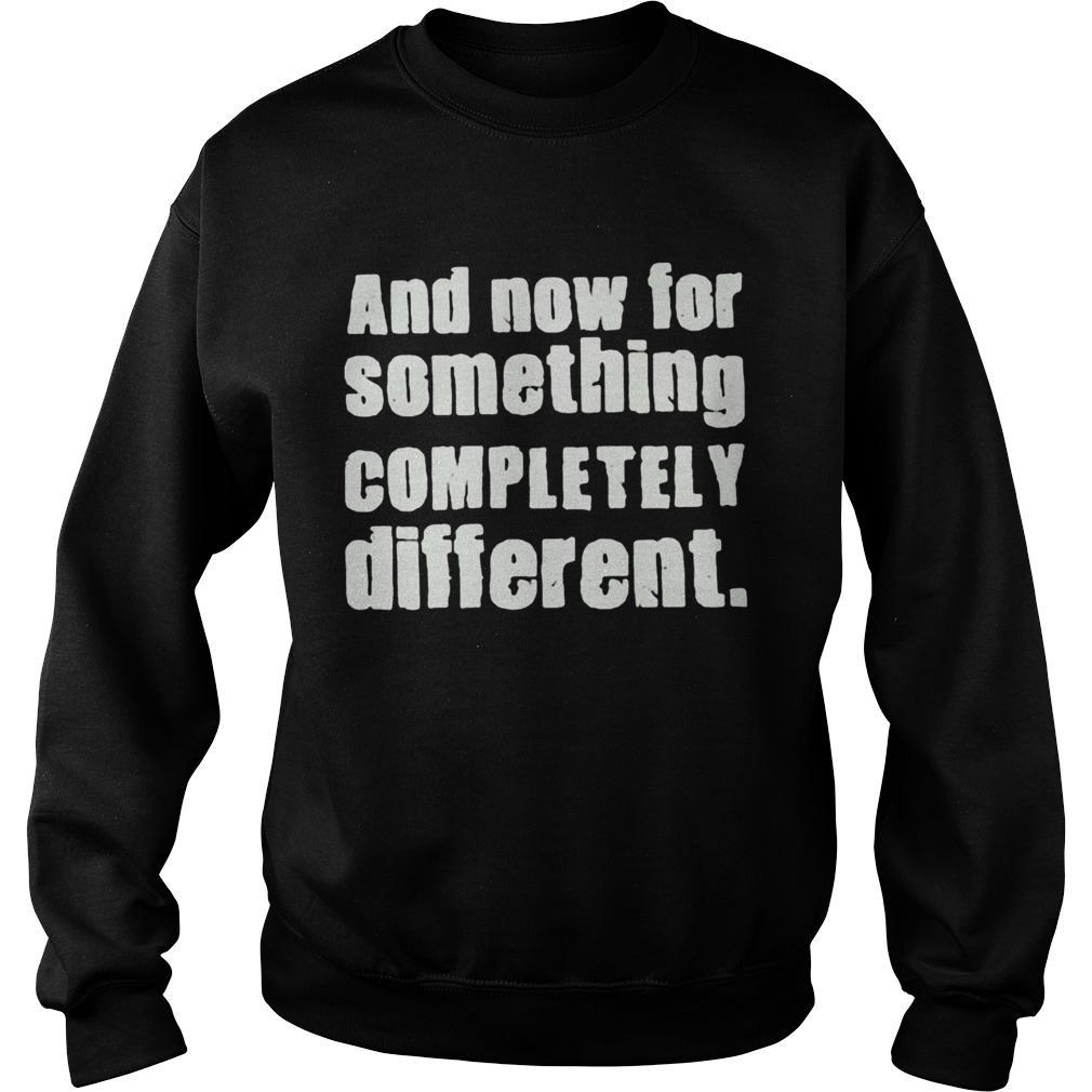 And Now For Something Completely Different  Sweatshirt