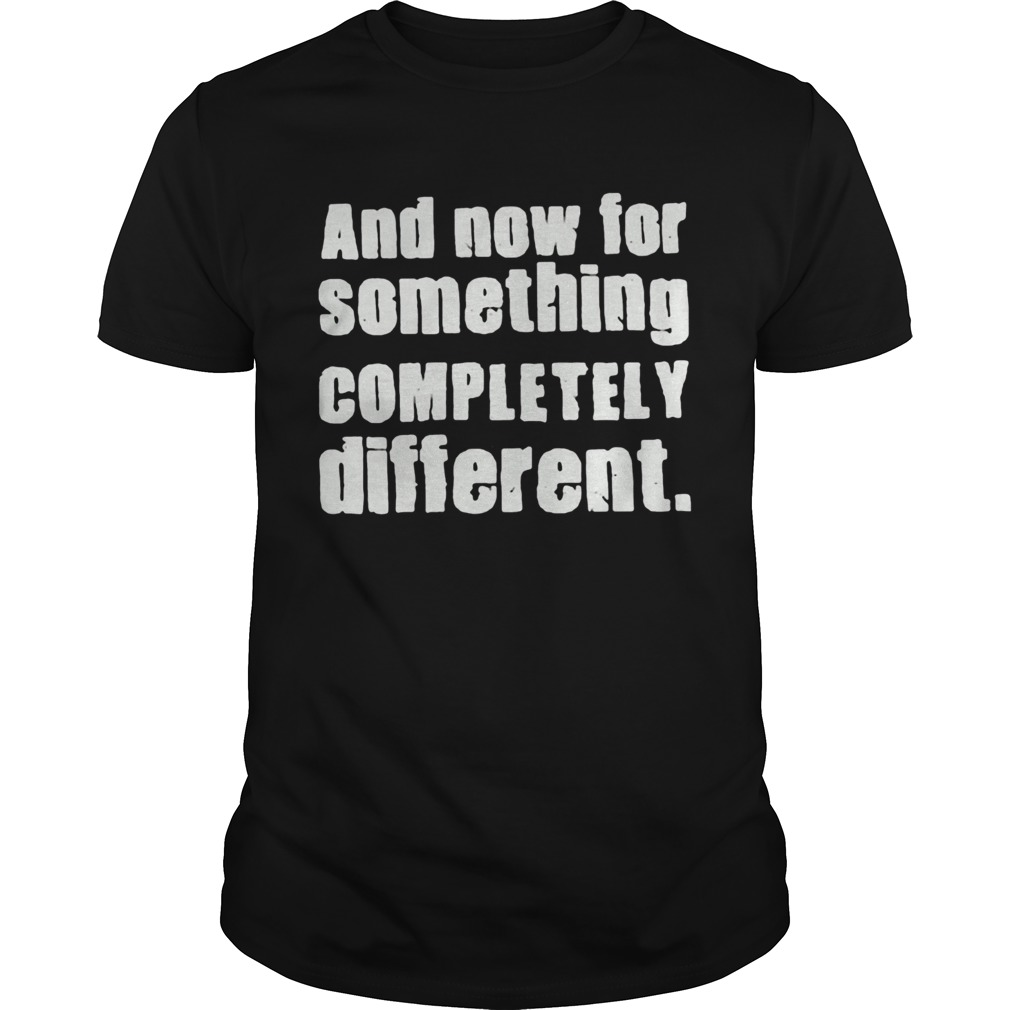 And Now For Something Completely Different  Unisex