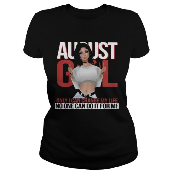 August girl only I can change my life no one can do it for me  Classic Ladies