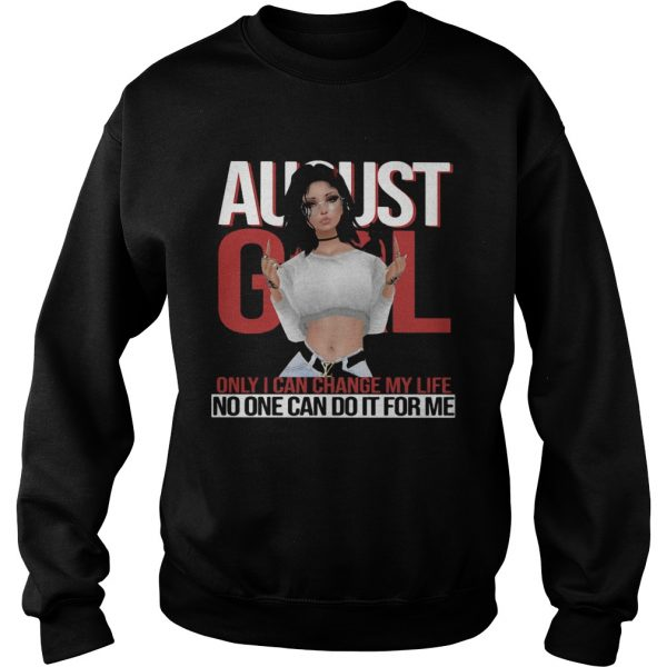 August girl only I can change my life no one can do it for me  Sweatshirt