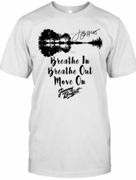 Breathe In Breathe Out Move On Jimmy Buffett Signature T-Shirt