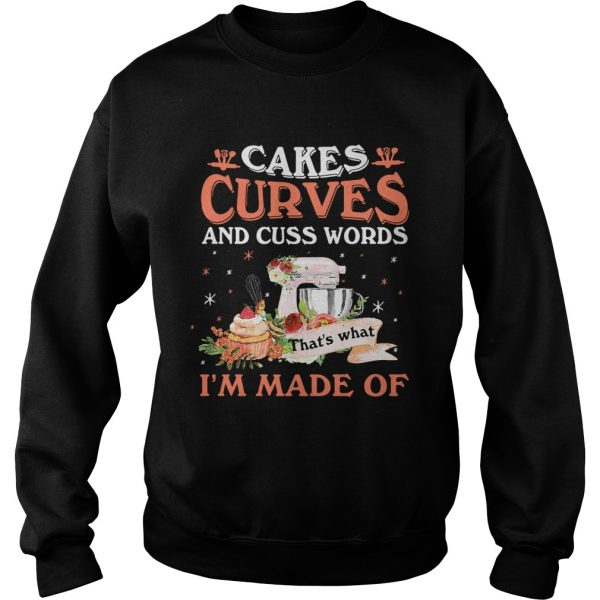 Cakes curves and cuss words thats what im made of  Sweatshirt