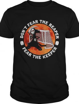 Dont Fear The Reaper Fear The Keeper shirt