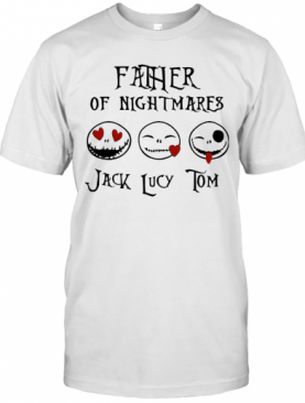 Father Of Nightmare Jack Lucy Tom T-Shirt