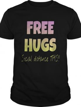 Free Hugs Social Distance This shirt