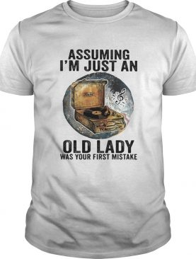 Gramophone music assuming im just an old lady was your first mistake shirt