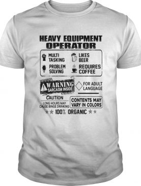 Heavy equipment operator warning sarcasm inside caution contents may vary in color 100 percent orga