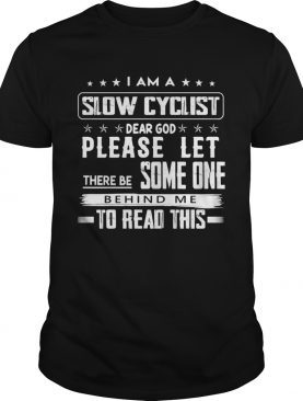 I am a slow cyclist dear god please let there be some one behind me to read this shirt