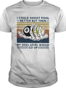 I could shoot pool better but then my skill level would go up vintage retro shirt