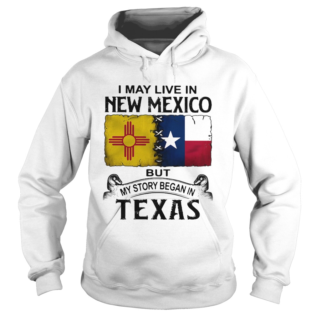 I may live in new mexico but my story began in texas  Hoodie