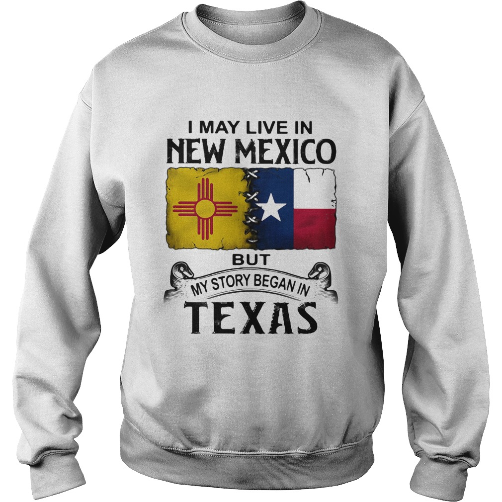 I may live in new mexico but my story began in texas  Sweatshirt