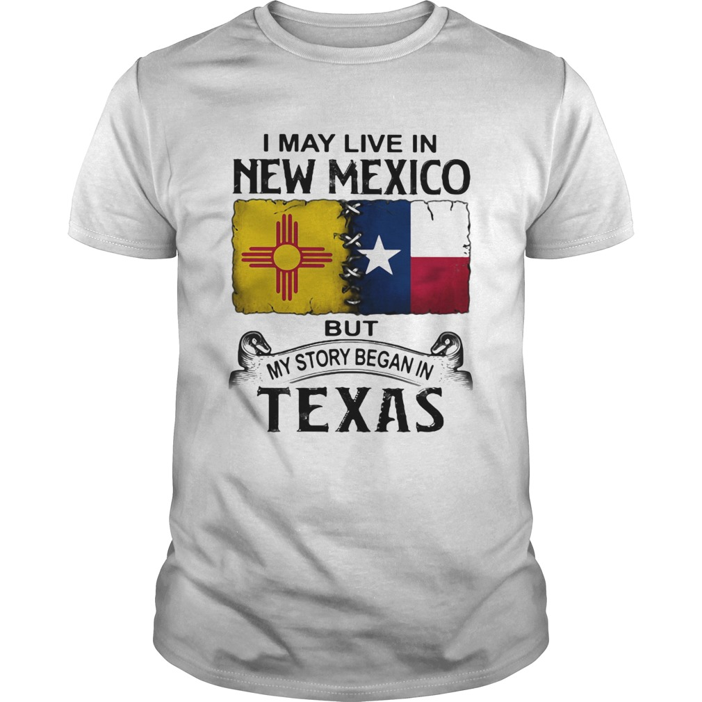 I may live in new mexico but my story began in texas  Unisex