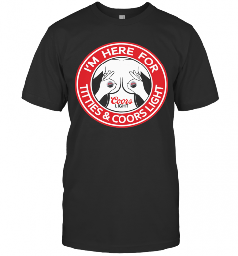 I'M Here For Titties And Coors Light T-Shirt Classic Men's T-shirt