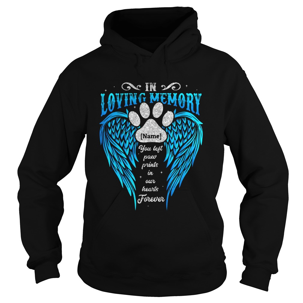 In Loving Memory Name You Left Paw Prints In Our Hearts Forever Footprint Wing  Hoodie