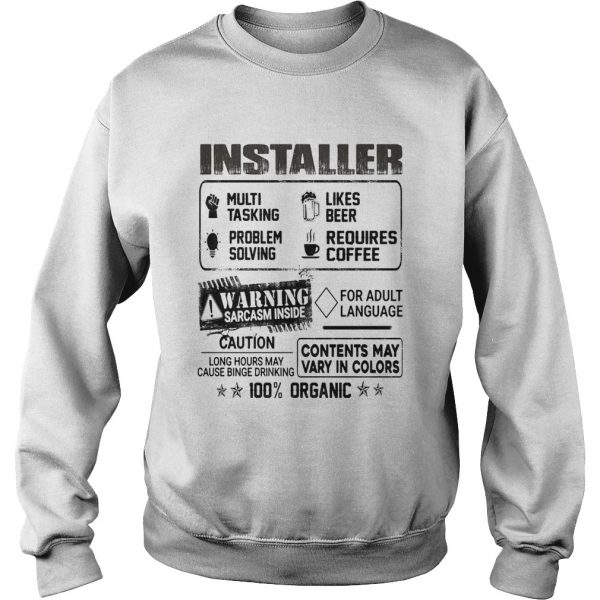 Installer warning sarcasm inside caution contents may vary in color 100 percent organic  Sweatshirt