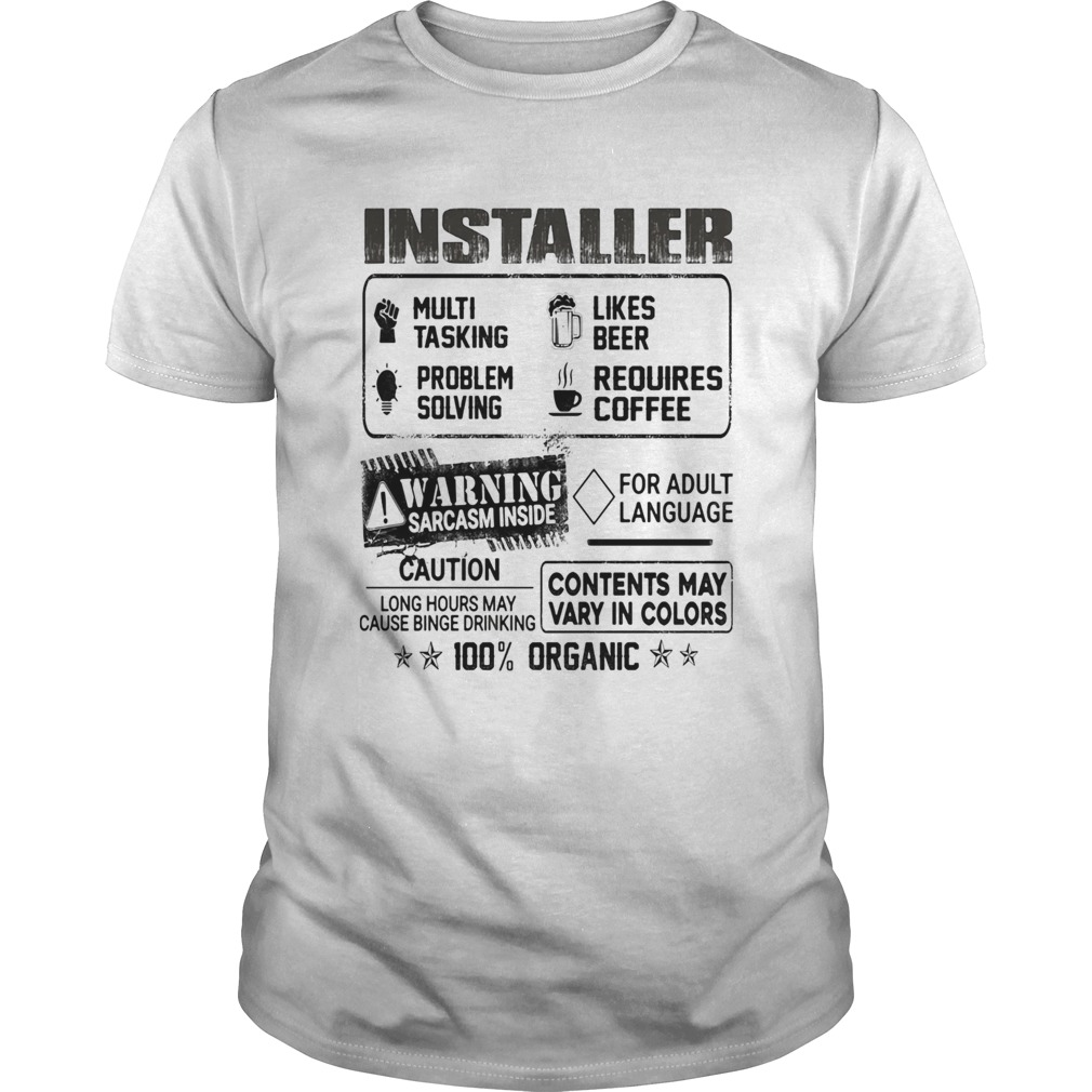 Installer warning sarcasm inside caution contents may vary in color 100 percent organic  Unisex