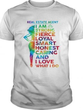 LGBT real estate agent I am strong fierce loyal smart honest caring and I love what I do shirt