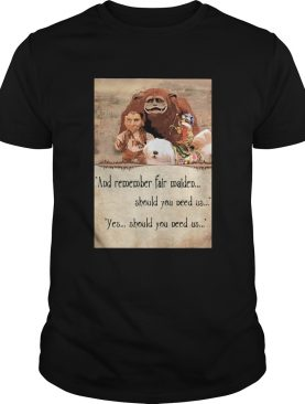 Labyrinth ending and remember fair maiden should you need us yes should you need us shirt