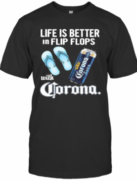 Life Is Better In Flip Flops With Crorono T-Shirt