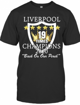 Liverpool 19 Times Champions 2020 Back On Our Perch Stars T-Shirt