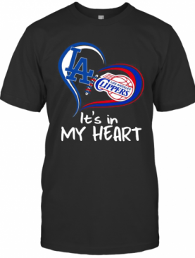 Los Angeles Dodgers And Los Angeles Clippers It'S In My Heart T-Shirt