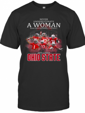 Never Underestimate A Woman Who Understands Football And Loves Ohio State Buckeyes Team T-Shirt