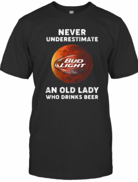 Never Underestimate An Old Lady Who Drinks Beer Bud Light Moon T-Shirt