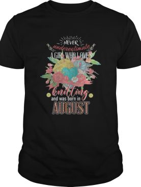 Never underestimate a girl who loves knitting and was born August shirt