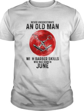 Never underestimate an old man with a barber skills who was born in June sunset shirt