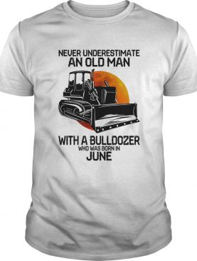 Never underestimate an old man with a bulldozer who was born in june shirt