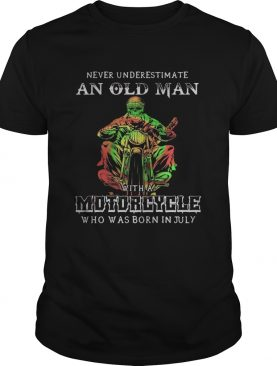 Never underestimate an old man with a motorcycle who was born in july shirt
