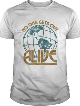 No One Gets Out Alive Earth American shirt