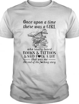 Once upon a time there was a girl who really loved books and tattoos and said fuck a lot that was m