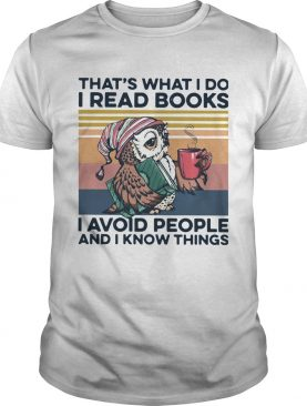 Owl Thats What I Do I Read Books I Avoid People And I Know Things Vintage shirt