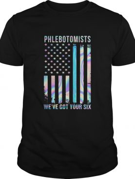 Phlebotomists Were Got Your Six American Flag Independence Day shirt