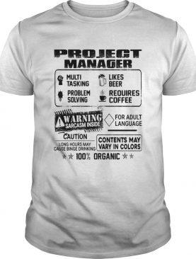 Project manager warning sarcasm inside caution contents may vary in color 100 percent organic shirt