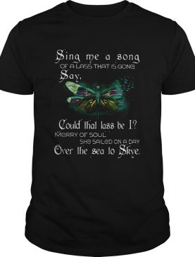 Sina me a sona of a lass that is gong say Butterfly shirt
