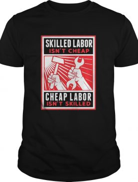 Skilled Labor Isnt Cheap Labor Isnt Skilled Hammer and Wrench shirt