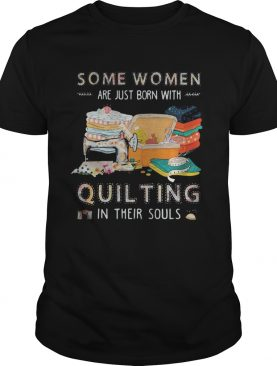 Some women are just born with quilting in their souls shirt