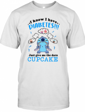 Stitch I Know I Have Diabetes Just Give Me The Darn Cupcake T-Shirt