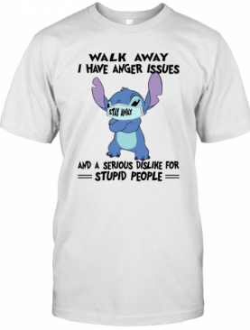 Stitch Mask Walk Away I Have Anger Issues And A Serious Dislike For Stupid People T-Shirt