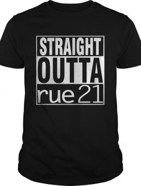 Straight outta rue 21 shirt