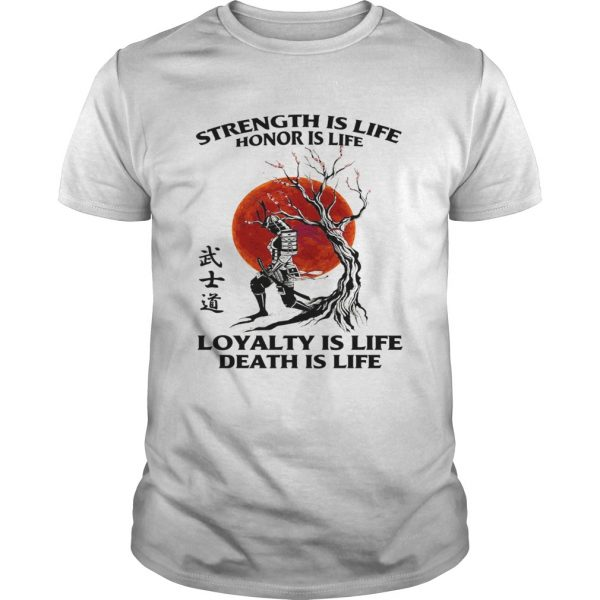 Strength Is Life Honor Is Life Loyalty Is Life Death Is Life  Unisex