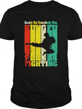 Surely Not Everybody Was Kung Fu Fighting Vintage shirt