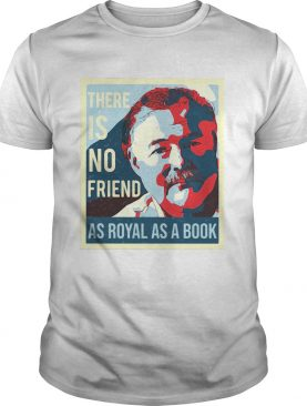 There is no friend as royal as a book man shirt