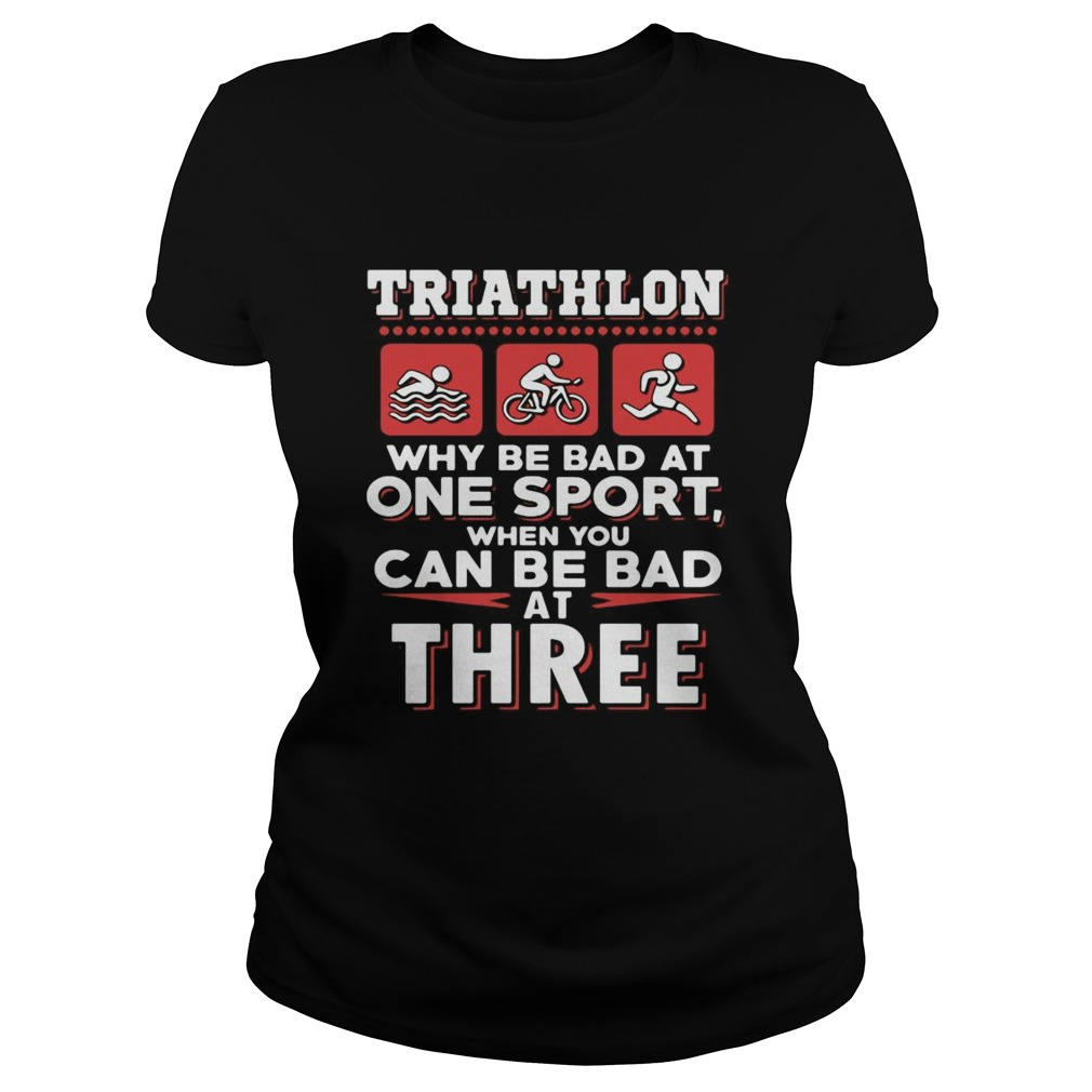 Triathlon why be bad at one sport when you can be bad at three black  Classic Ladies