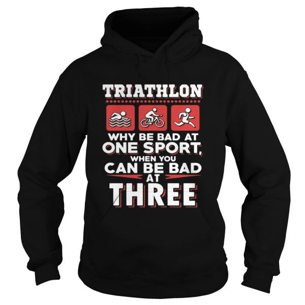 Triathlon why be bad at one sport when you can be bad at three black  Hoodie